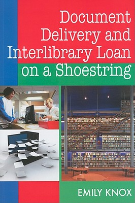 Document Delivery and Interlibrary Loan on a Shoestring By Knox, Emily