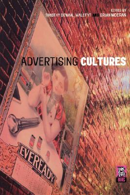 Advertising Cultures By Malefyt, Timothy De Waal (EDT)/ Moeran, Brian (EDT)